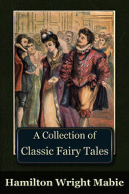 Mabie, Hamilton Wright - A Collection of Classic Fairy Tales, e-kirja