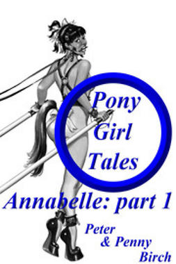 Birch, Peter & Penny - Pony-Girl Tales - Annabelle: Part 1, ebook