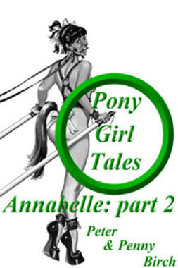 Birch, Peter & Penny - Pony-Girl Tales - Annabelle: Part 2, e-bok