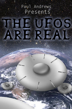 Andrews, Paul - Paul Andrews Presents - THE UFOs are Real, ebook