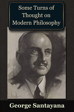 Santayana, George - Some Turns of Thought on Modern Philosophy, ebook