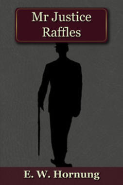 Hornung, E.W. - Mr Justice Raffles, ebook