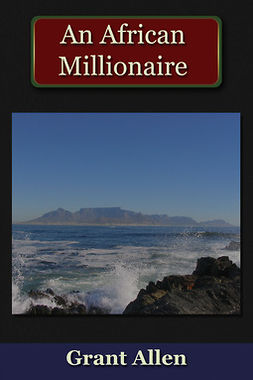 Allen, Grant - An African Millionaire, ebook