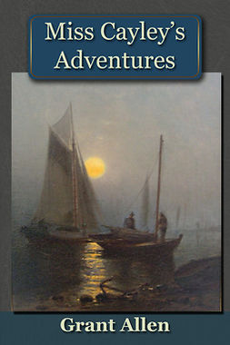 Allen, Grant - Miss Cayley's Adventures, ebook