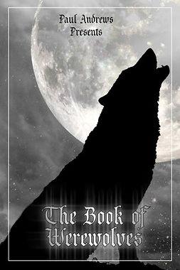 Andrews, Paul - Paul Andrews Presents - The Book of Werewolves, ebook