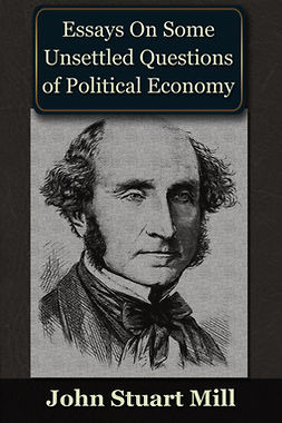 Mill, John Stuart - Essays on some Unsettled Questions of Political Economy, ebook