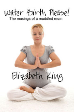 King, Elizabeth - Water Birth Please!, ebook