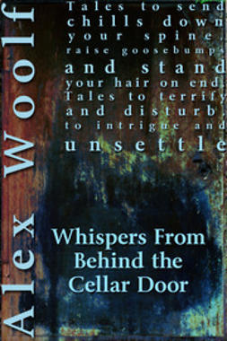 Woolf, Alex - Whispers From Behind The Cellar Door, e-bok