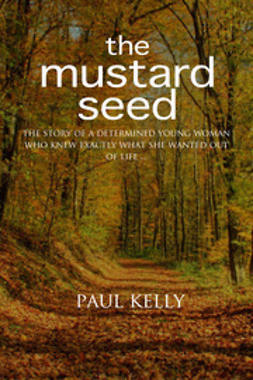 Kelly, Paul - The Mustard Seed, ebook