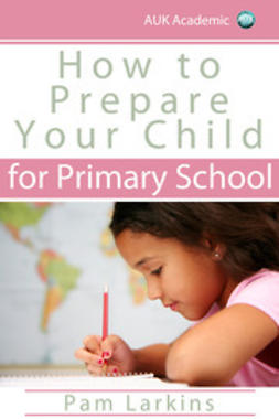 Larkins, Pam - How to Prepare Your Child for Primary School, ebook