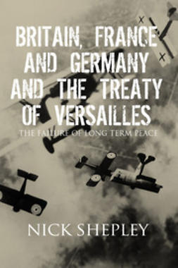 Shepley, Nick - Britain, France and Germany and the Treaty of Versailles, ebook
