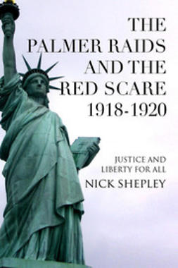 Shepley, Nick - The Palmer Raids and the Red Scare: 1918-1920, ebook