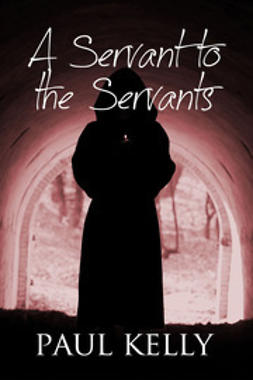 Kelly, Paul - A Servant to the Servants, ebook