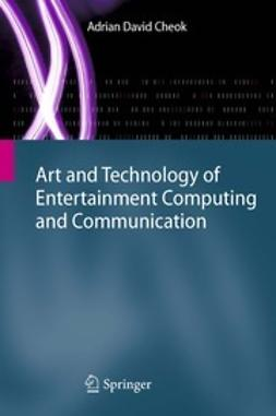Cheok, Adrian David - Art and Technology of Entertainment Computing and Communication, ebook