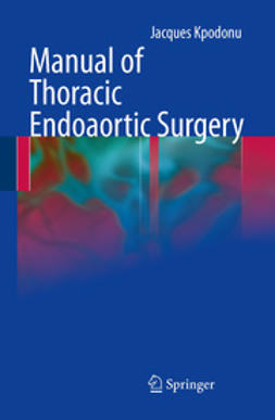 Kpodonu, Jacques - Manual of Thoracic Endoaortic Surgery, ebook