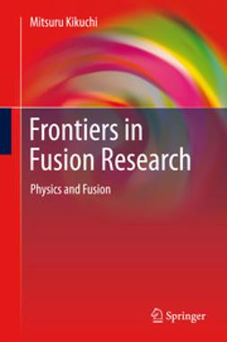 Kikuchi, Mitsuru - Frontiers in Fusion Research, ebook