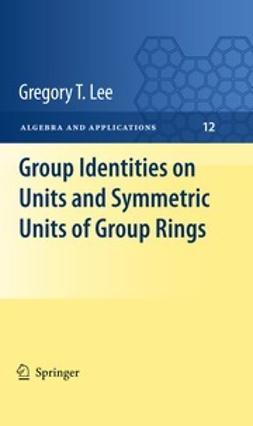 Lee, Gregory T. - Group Identities on Units and Symmetric Units of Group Rings, ebook