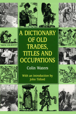 Waters, Colin - A Dictionary of Old Trades, Titles and Occupations, ebook