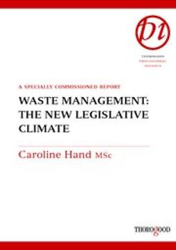 Hand, Caroline - Waste Management: The Changing Legislative Climate, ebook