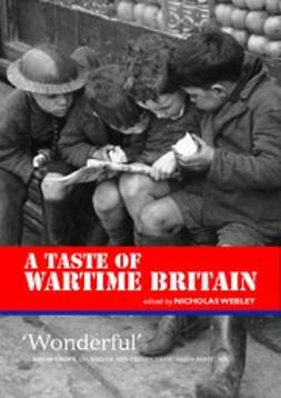 Webley, Nicholas - A Taste of Wartime Britain, e-kirja