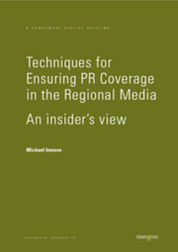 Imeson, Mike - Techniques for Ensuring PR Coverage in the Regional Media - An Insider's View, ebook
