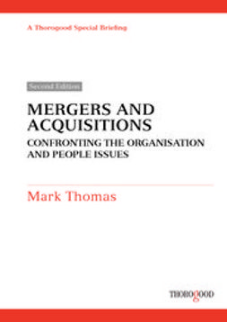 Thomas, Mark - Mergers and Acquisitions - Confronting the Organisation and People Issues, ebook