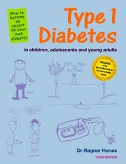 Hanas, Ragnar - Type 1 Diabetes in children, adolescents and young adults 3rd edition, ebook