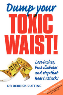 Cutting, Derrick - Dump Your Toxic Waist! Lose inches, beat diabetes and stop that heart attack!, e-kirja