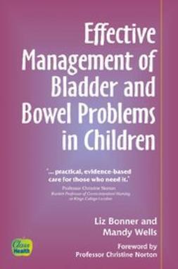 Bonner, Liz - Effective Management of Bladder and Bowel Problems in Children, ebook