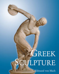 Mach, Edmund von - Greek Sculpture, ebook