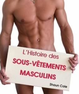 Cole, Shaun - L'Histoire des Sous-Vêtements Masculins, ebook
