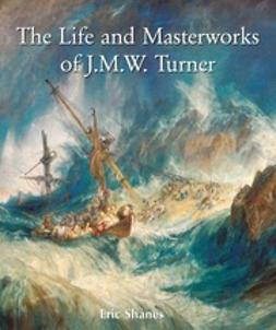 Shanes, Eric - The Life and Masterworks of J.M.W. Turner, ebook