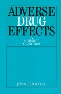 Kelly, Jennifer - Adverse Drug Effects: A Nursing Concern, ebook