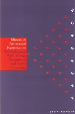 Rankin, Jean - The Effects of Antenatal Exercise on Psychological Well-Being, Pregnancy and Birth Outcomes, ebook