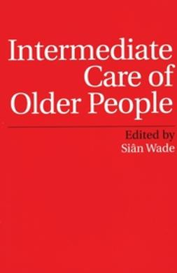 Wade, Siân - Intermediate Care of Older People, ebook