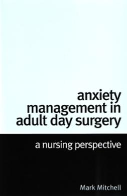 Mitchell, Mark - Anxiety Management in Adult Day Surgery: A Nursing Perspective, ebook