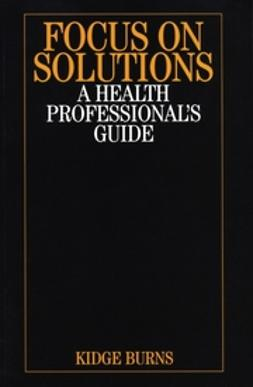 Burns, Kidge - Focus on Solutions: A Health Professional's Guide, ebook