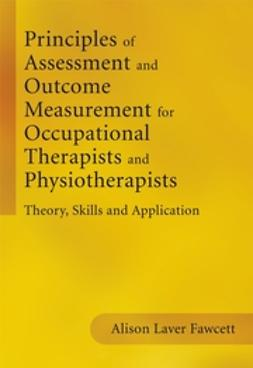 Fawcett, Alison Laver - Principles of Assessment and Outcome Measurement for Occupational Therapists and Physiotherapists: Theory, Skills and Application, ebook