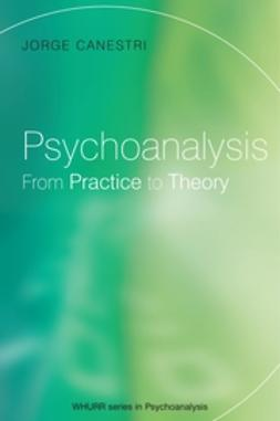Canestri, Jorge - Psychoanalysis: From Practice to Theory, ebook