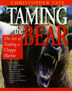 Tate, Christopher - Taming the Bear: The Art of Trading a Choppy Market, ebook