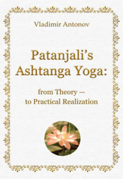 Antonov, Vladimir - Patanjali's Ashtanga Yoga: from Theory — to Practical Realization, ebook