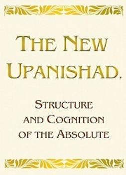 Antonov, Vladimir - The New Upanishad. Structure and Cognition of the Absolute, e-bok