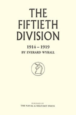 Wyrall, Everard - The Fiftieth Division: 1914-1919, e-kirja