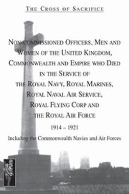 Jarvis, S. D. & D. B. - The Cross of Sacrifice: NCOs, Men and Women of the UK, Commonwealth and Empire Who Died in the Service of the Royal Navy, Royal Marines, Royal Navy Air Service, Royal Flying Corp and the RAF 1914-1921, e-bok