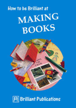Yates, Irene - How to be Brilliant at Making Books, ebook
