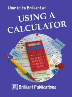 Webber, Beryl - How to be Brilliant at Using a Calculator, ebook
