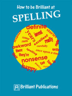 Yates, Irene - How to be Brilliant at Spelling, ebook