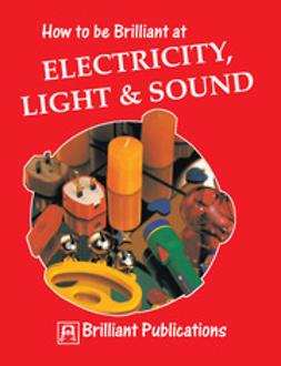 Hughes, Colin - How to be Brilliant at Electricity, Light & Sound, e-bok