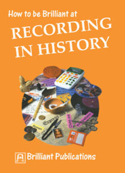 Lloyd, Sue - How to be Brilliant at Recording in History, ebook