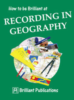 Lloyd, Sue - How to be Brilliant at Recording in Geography, ebook
